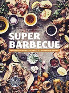 Super barbecue - Des conseils et des recettes hautes en couleurs et en saveurs ! (Raphaël Guillot, Vincent Amiel)