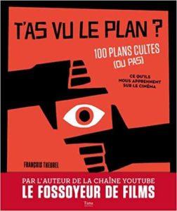 T'as vu le plan ? 100 plans cultes (ou pas) et ce qu'ils nous apprennent sur le cinéma (François Theurel)