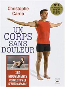 Un corps sans douleur - 160 mouvements correctifs et d'automassage (Christophe Carrio)