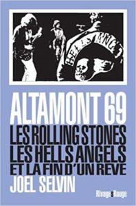 Altamont 69 - Les Rolling Stones, les Hells Angels et la fin d'un rêve (Joel Selvin)