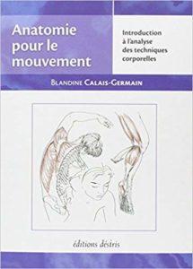 Anatomie pour le mouvement - Tome 1 - Introduction à l'analyse des techniques corporelles (Blandine Calais-Germain)