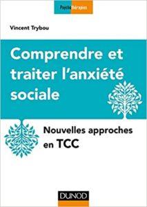 Comprendre et traiter l'anxiété sociale - Nouvelles approches en TCC (Vincent Trybou)