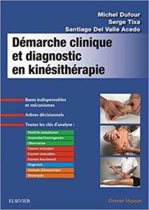 Démarche clinique et diagnostic en kinésithérapie (Michel Dufour, Serge Tixa, Santiago Del Valle Acedo)