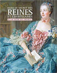 Dans le secret des Reines et courtisanes à la cour de France (Collectif)