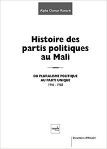 Histoire des partis politiques au Mali - Du pluralisme politique au parti unique, 1946-1968 (Alpha-Oumar Konaré)