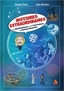 Histoires extraordinaires des mathématiques et de l'informatique en bandes dessinées (Nesim Fintz, Han-Mi Kim)