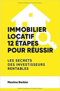 Immobilier locatif : 12 étapes pour réussir (Maxime Barbier)