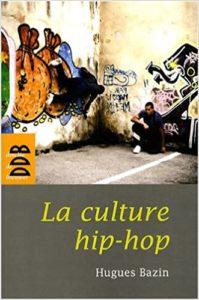 La culture hip-hop (Hugues Bazin)