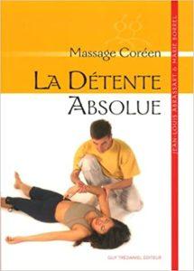 La détente absolue - Massage coréen (Jean-Louis Abrassart, Marie Borrel)