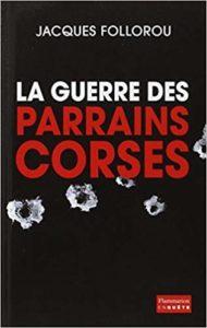 La guerre des parrains corses (Jacques Follorou)