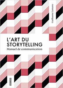 L'art du storytelling - Guide de communication (Guillaume Lamarre)