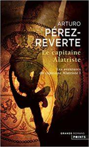Les aventures du capitaine Alatriste - Tome 1 - Le capitaine Alatriste (Arturo Pérez-Reverte)