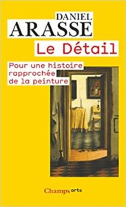 Le Détail - Pour une histoire rapprochée de la peinture (Daniel Arasse)