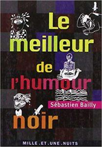 Le meilleur de l'humour noir (Sébastien Bailly)