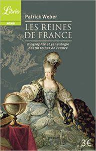 Les reines de France - Biographie et généalogie de 98 reines de France (Patrick Weber)