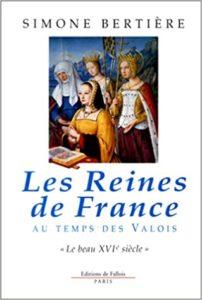 Les reines de France au temps des Valois - Tome 1 - Le beau XVIe siècle (Simone Bertière)