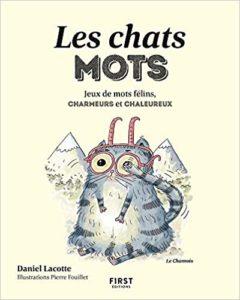 Les chats mots - Jeux de mots félins, charmeurs et chaleureux (Daniel Lacotte, Pierre Fouillet)