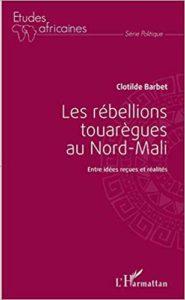 Les rébellions touarègues au Nord Mali - Entre idées reçues et réalités (Clotilde Barbet)