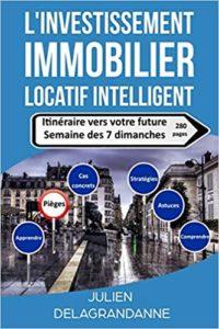 L'investissement immobilier locatif intelligent - Itinéraire vers votre future semaine des 7 dimanches (Julien Delagrandanne)