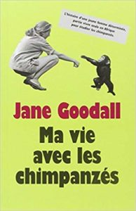 Ma vie avec les chimpanzés (Jane Goodall)