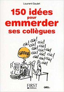 Petit Livre de 150 idées pour emmerder ses collègues (Laurent Gaulet)