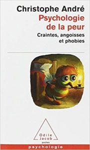 Psychologie de la peur - Craintes, angoisses et phobies (Christophe André)