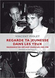 Regarde ta jeunesse dans les yeux - Naissance du hip-hop français, 1980-1990 (Vincent Piolet)