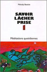 Savoir lâcher prise - Méditations quotidiennes (Melody Beattie)