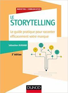 Storytelling - Le guide pratique pour raconter efficacement votre marque (Sébastien Durand)