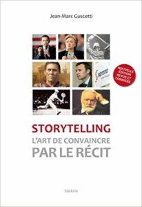 Storytelling - L'art de convaincre par le récit (Jean-Marc Guscetti)
