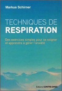 Techniques de respiration - Des exercices simples pour se soigner et apprendre à gérer l'anxiété (Markus Schirner)