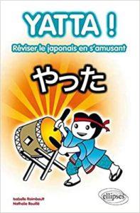 Yatta - 80 jeux pour réviser sa grammaire & son vocabulaire de base en Japonais (Isabelle Raimbault, Nathalie Rouillé)