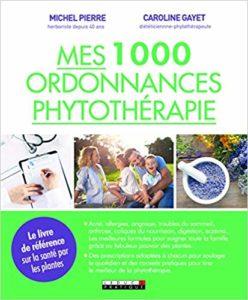 Mes 1000 ordonnances de phytothérapie (Caroline Gayet, Michel Pierre)