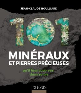 101 minéraux et pierres précieuses qu'il faut avoir vus dans sa vie (Jean-Claude Boulliard, Alain Jeanne-Michaud)