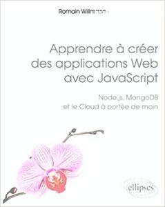 Apprendre à créer des applications Web avec JavaScript (Romain Willmann)