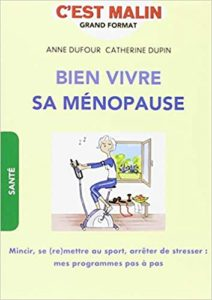 Bien vivre sa ménopause - Nutrition, activité physique, gestion du stress (Anne Dufour, Catherine Dupin)