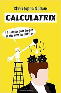Calculatrix : 85 astuces pour jongler de tête avec les chiffres (Christophe Nijdam)