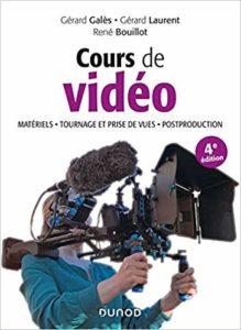 Cours de vidéo - Matériels, tournage et prise de vues, post-production (Gérard Galès, René Bouillot, Gérard Laurent)