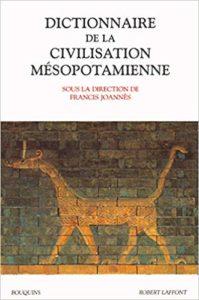 Dictionnaire de la civilisation mésopotamienne (Luc Bachelot, Francis Joannès, Cécile Michel)