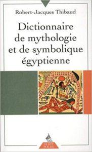 Dictionnaire de mythologie et de symbolique égyptienne (Robert-Jacques Thibaud)
