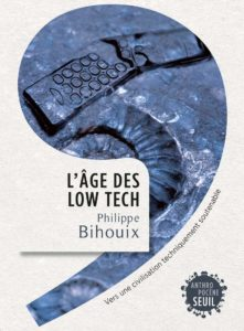 L'Âge des low tech - Vers une civilisation techniquement soutenable (Philippe Bihouix)