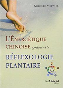 L'énergétique chinoise appliquée à la réflexologie plantaire (Mireille Meunier)