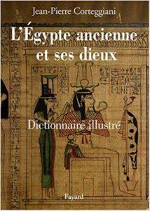 L'Egypte ancienne et ses dieux - Dictionnaire illustré (Jean-Pierre Corteggiani, Laïla Ménassa)