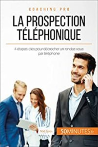 La prospection téléphonique - 4 étapes-clés pour décrocher un rendez-vous par téléphone (Noé Spies)