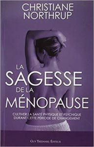 La sagesse de la ménopause - Cultiver la santé physique et psychique durant cette période de changement (Christiane Northrup)