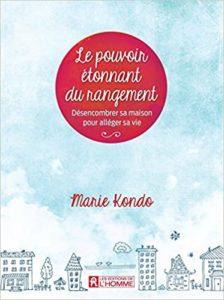 Le pouvoir étonnant du rangement : désencombrer sa maison pour alléger sa vie (Marie Kondo)