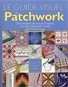 Le guide visuel du Patchwork - Des centaines de trucs et d'astuces pour des patchworks réussis (Ellen Pahl)