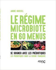 Le régime microbiote en 60 menus - Se soigner par les prébiotiques (André Burckel, Julie Charles)