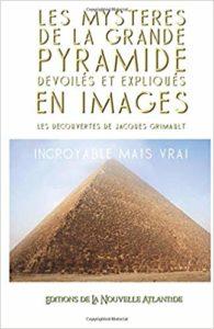 Les mystères de la Grande Pyramide dévoilés et expliqués en images (Jacques Grimault)