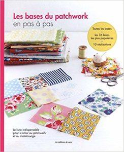 Les bases du patchwork en pas à pas (Editions de Saxe)